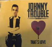 CD - Johnny Trouble - That's Love