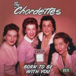 CD - Chordettes - Born To Be With You