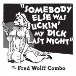 Single - Fred Wolff Combo - Somebody Else Was Suckin' My Dick Last Night / Scratchin' And Whammlin'
