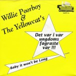 Single - Willie Poorboy & The Yellocat's - Det Var I Var Ungdoms Fagraste Var, Baby it wont be long