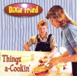 CD - Dixie Fried - Things A-Cookin'