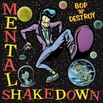 CD - Mental Shakedown - Bop'n'Destroy