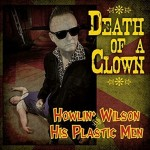Single - Howlin' Wilson and his Plastic Men - Death Of A Clown
