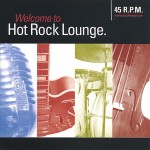 CD - 45 RPM - Welcome To Hot Rock Lounge