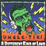 CD - Uncle Tiki - A Different Kind Of Loud