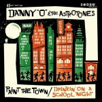 Single - Danny O & the Astrotones - Paint The Town; Drinkin' On A School Night