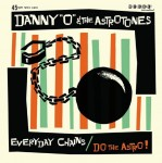 Single - Danny O & the Astrotones - Everyday Chains; Do the Astro
