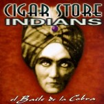 CD - Cigar Store Indians - El Baile De La Cobra