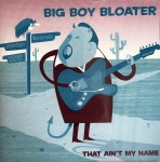 CD - Big Boy Bloater - That Ain't My Name