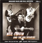 Single - Neil Coffin and The Pallbearers - Unissued Rock And Roll Acetates