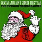 Single - Swingin' Neckbreakers - Santa Claus Ain't Comin' This Y