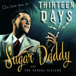 CD - Sugar Daddy and the Cereal Killers - Thirteen Days