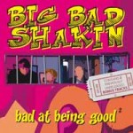 CD - Big Bad Shakin' - Bad At Being Good
