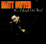 CD - Matt Dwyer - It?s A Jungle Out There!