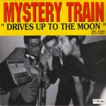 Single - Mystery Train - Drives Up To The Moon,
