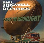LP - Phil Trigwell & Deputies - It Wasnt The Moonlight