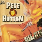 CD - Pete Hutton - Back With Vegeance