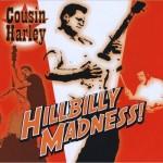 CD - Cousin Harley - Hillbilly Madness!